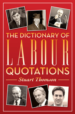 The Dictionary of Labour Quotations by Stuart Thomson
