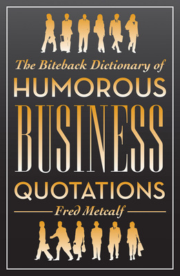 Biteback Dictionary of Humorous Business Quotations